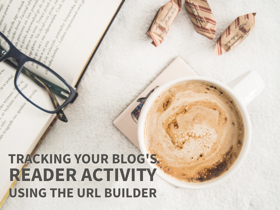 Tracking your Reader Acquisition & Activity Using the URL Builder